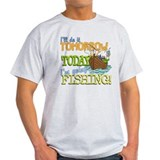 Today I'm Going Fishing T-Shirt