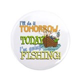 "Today I'm Going Fishing 3.5"" Button"