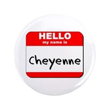 "Hello my name is Cheyenne 3.5"" Button"