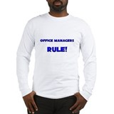 Office Managers Rule! Long Sleeve T-Shirt