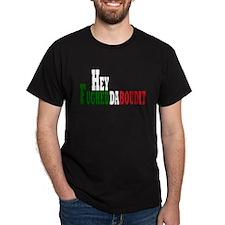Hey fughedaboudit T-Shirt