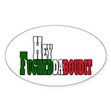 Hey fughedaboudit Oval Decal