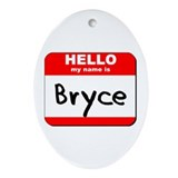 Hello my name is Bryce Oval Ornament