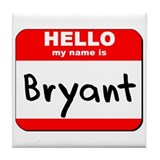 Hello my name is Bryant Tile Coaster