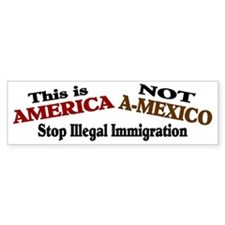 America not A-mexico Bumper Car Sticker