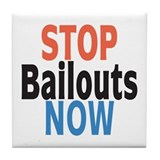Stop Bailouts Now Tile Coaster