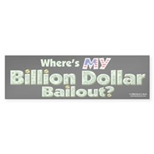 Where's MY Billion $ Bailout? Bumper Bumper Sticker