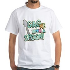 Gag Me With A Spoon White T-Shirt