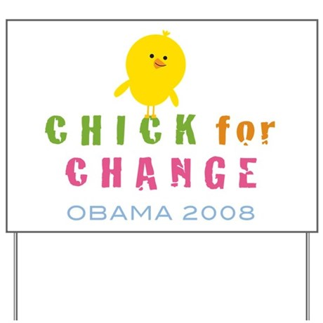 Chick for Change Yard Sign