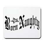 Born Naughty Mousepad