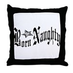 Born Naughty Throw Pillow