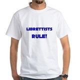 Librettists Rule! Shirt