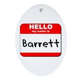 Hello my name is Barrett Oval Ornament