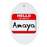 Hello my name is Amaya Oval Ornament