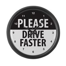 Please Drive Faster Large Wall Clock