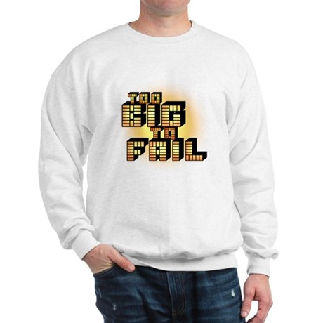 Too Big To Fail Sweatshirt
