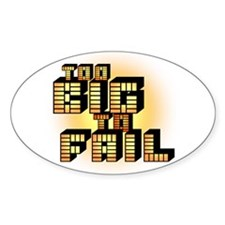 Too Big To Fail Oval Decal