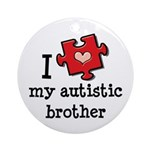 I Love My Autistic Brother Ornament (Round)