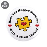 "Have You Hugged Autism 3.5"" Button (10 pack)"