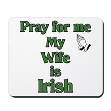Pray For Me My Wife Is Irish Mousepad