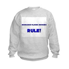Insurance Placing Brokers Rule! Sweatshirt