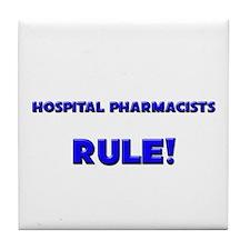 Hospital Pharmacists Rule! Tile Coaster