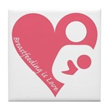"""Breastfeeding is Love"" Tile Coaster"