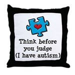 Think Before You Judge Autism Throw Pillow