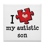 I Love My Autistic Son Tile Coaster