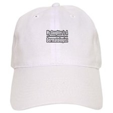 """My Daughter...Dermatologist"" Baseball Cap"