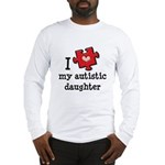 I Love My Autistic Daughter Long Sleeve T-Shirt