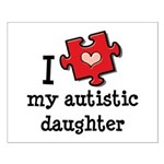 I Love My Autistic Daughter Small Poster