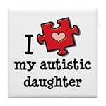 I Love My Autistic Daughter Tile Coaster