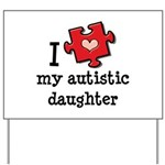 I Love My Autistic Daughter Yard Sign