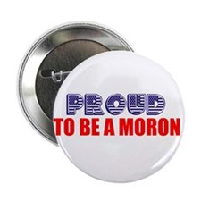 """Proud to be a moron 2.25"""" Button"""