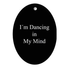 Dancing In My Mind bw Oval Ornament