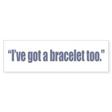 I've got a bracelet too Bumper Sticker (50 pk)