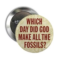 "Which Day Did God Make Fossils? 2.25"" Button (10 p"