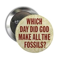 "Which Day Did God Make Fossils? 2.25"" Button"