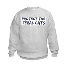 Protect the Feral Cats Sweatshirt
