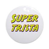 Super trista Ornament (Round)
