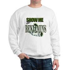 Show Me The Benjamins Sweatshirt