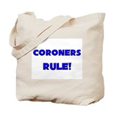 Coroners Rule! Tote Bag