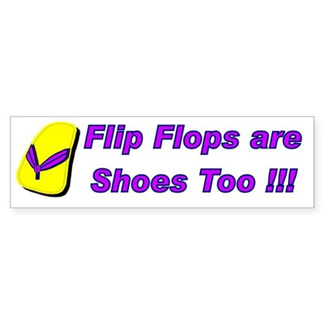 Flip Flops are Shoes Too Bumper Sticker
