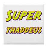 Super thaddeus Tile Coaster