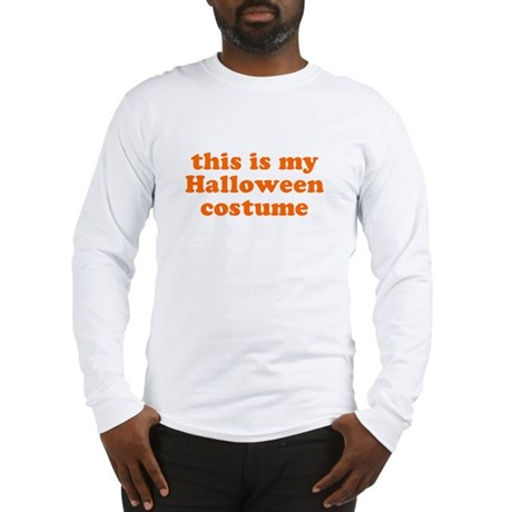 This is my Halloween costume Long Sleeve T-Shirt
