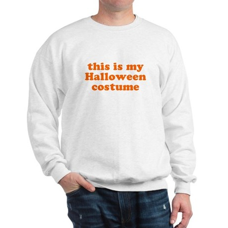 This is my Halloween costume Sweatshirt