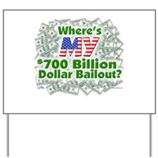 Where's MY $700 Billion Bailout? Yard Sign