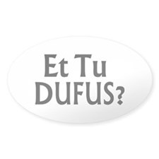 Et Tu Dufus Oval Decal