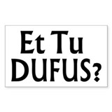 Et Tu Dufus Rectangle Decal